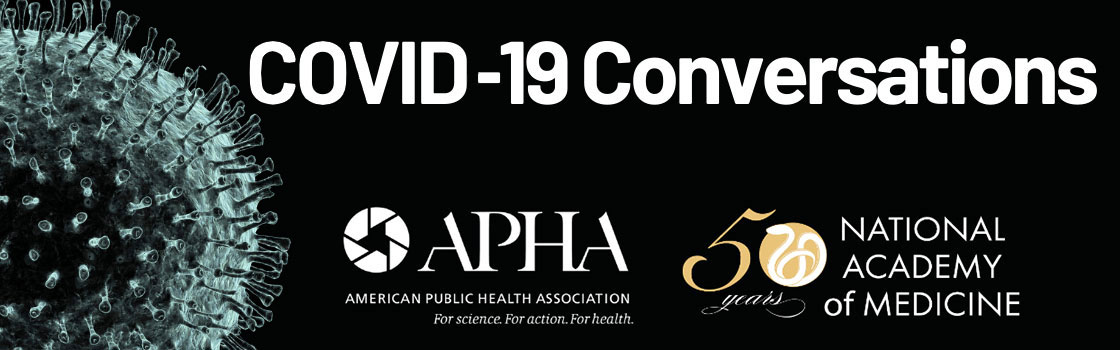 COVID-19 Conversations, logos, APHA and National Academy of Medicine
